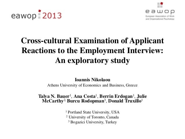 Cross-cultural Examination of ApplicantReactions to the Employment Interview:An exploratory studyIoannis NikolaouAthens Un...