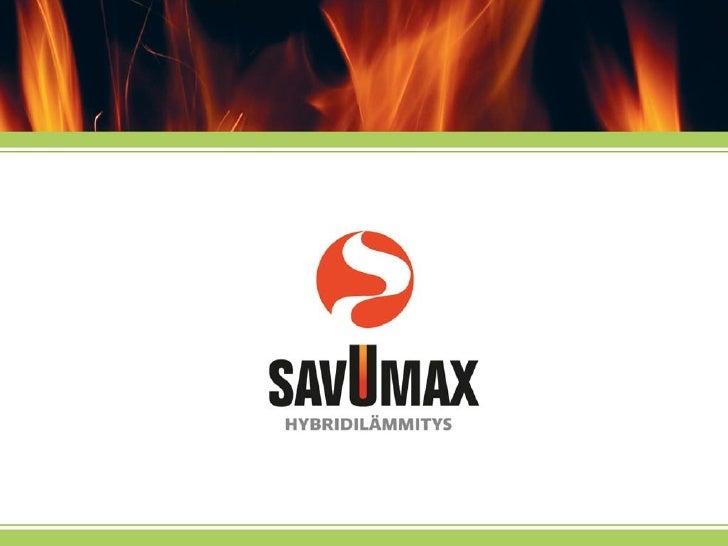 Savumax Hybridilämmitys– ekologinen kokonaisuus• Savumax hybridilämmitys muodostuu kolmesta eri osasta  - Savukaasujen läm...