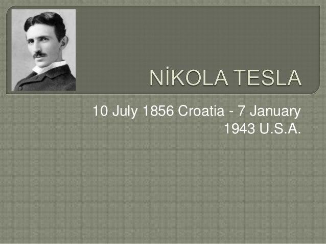10 July 1856 Croatia - 7 January 1943 U.S.A.
