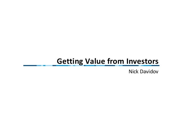 Getting Value from Investors Nick Davidov