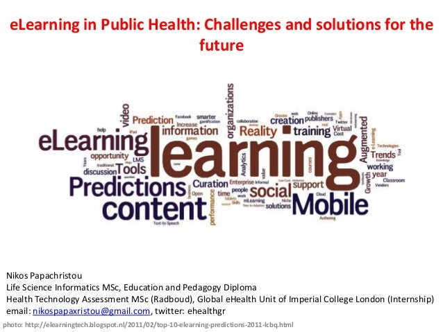 eLearning in Public Health: Challenges and solutions for the future  Nikos Papachristou Life Science Informatics MSc, Educ...