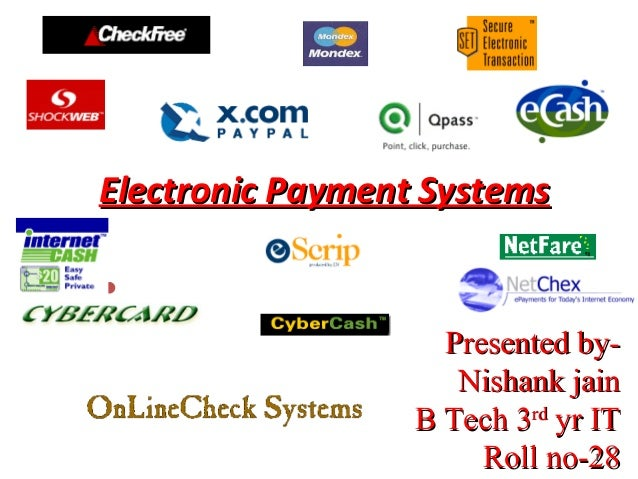 Electronic Payment Systems                    Presented by-                     Nishank jain                  B Tech 3rd ...