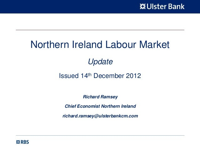 Northern Ireland Labour Market                 Update      Issued 14th December 2012               Richard Ramsey       Ch...
