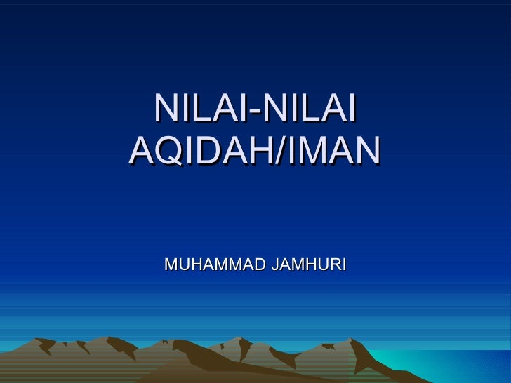 NILAI-NILAI AQIDAH/IMAN MUHAMMAD JAMHURI