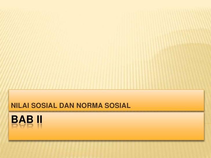 NILAI SOSIAL DAN NORMA SOSIALBAB II