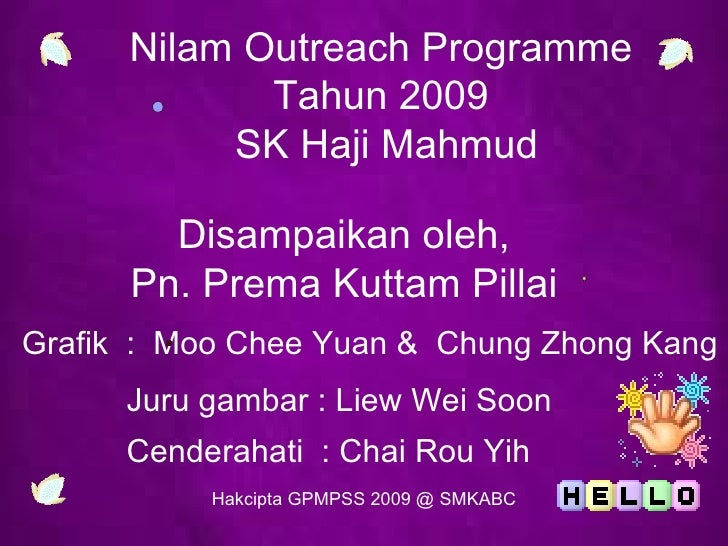 Nilam Outreach Programme Tahun 2009  SK Haji Mahmud Disampaikan oleh, Pn. Prema Kuttam Pillai Grafik  :  Moo Chee Yuan &  ...