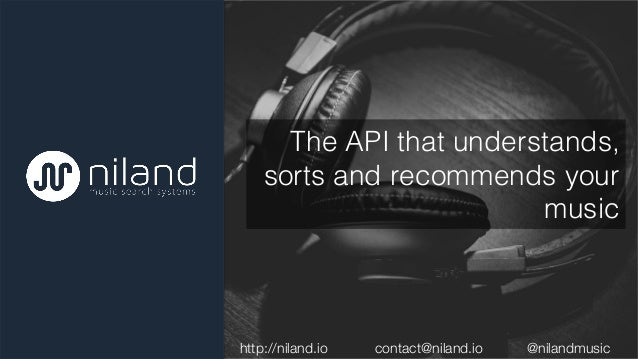 The API that understands, sorts and recommends your music!     http://niland.io     contact@niland.io    @nilandmusic