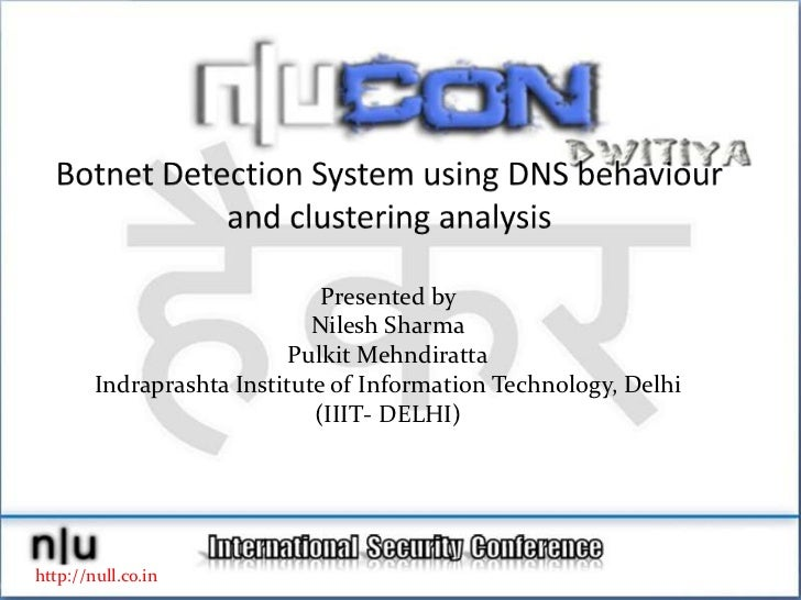 Botnet Detection System using DNS behaviour and clustering analysis<br />Presented by <br />Nilesh Sharma<br />PulkitMehnd...