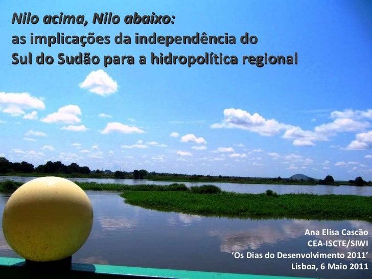 Nilo acima, Nilo abaixo:  as implicações da independência do  Sul do Sudão para a hidropolítica regional Ana Elisa Cascão ...