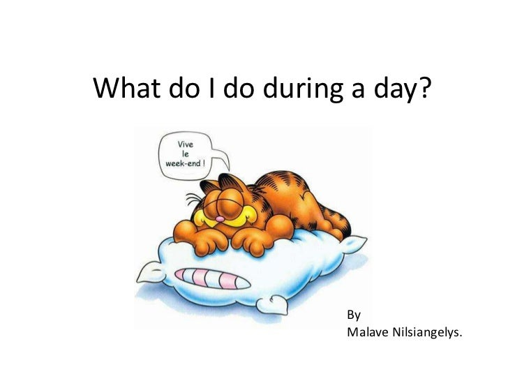 What do I do during a day?<br />By<br />Malave Nilsiangelys.<br />