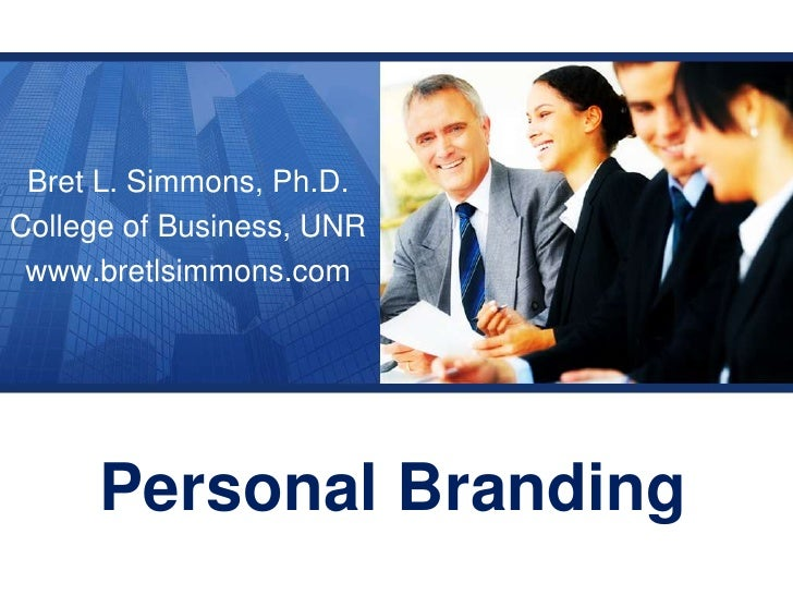 Bret L. Simmons, Ph.D.<br />College of Business, UNR<br />www.bretlsimmons.com<br />Personal Branding<br />