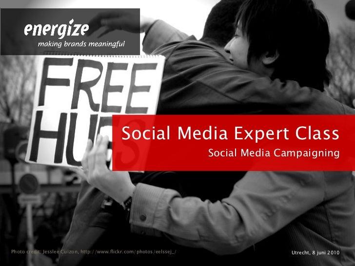 <ul><li>Social Media Expert Class </li></ul><ul><li>Social Media Campaigning </li></ul><ul><li>Utrecht, 8 juni 2010 </li><...