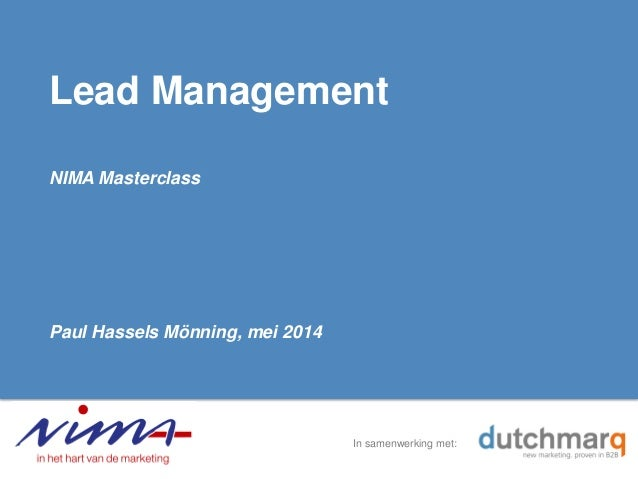 In samenwerking met: Lead Management NIMA Masterclass Paul Hassels Mönning, mei 2014