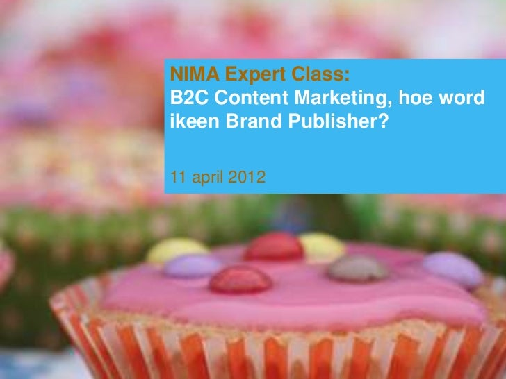 NIMA Expert Class:B2C Content Marketing, hoe wordikeen Brand Publisher?11 april 2012                                      ...