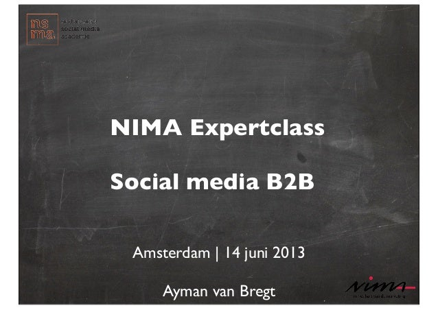 Amsterdam | 14 juni 2013Ayman van BregtNIMA ExpertclassSocial media B2B