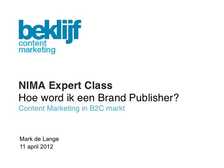 """NIMA Expert ClassHoe word ik een Brand Publisher?Content Marketing in B2C markt""""Mark de Lange11 april 2012"""