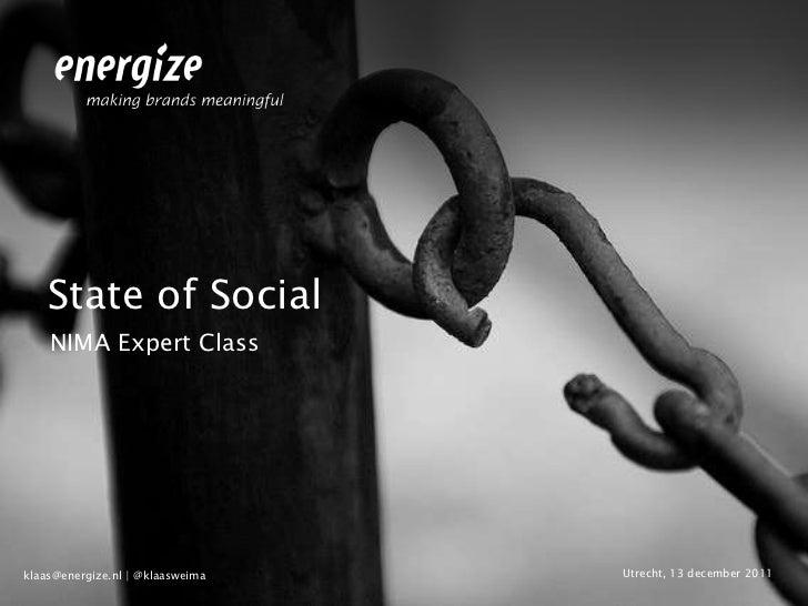 State of Social    NIMA Expert Classklaas@energize.nl | @klaasweima   Utrecht, 13 december 2011