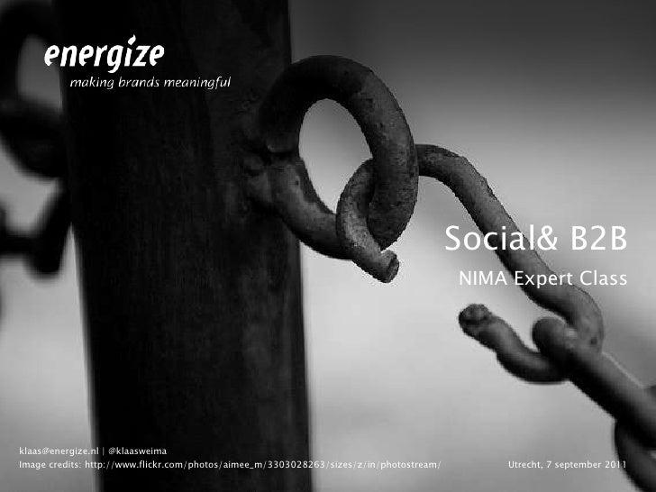 Social & B2B<br />NIMA Expert Class<br />Utrecht, 7 september 2011<br />klaas@energize.nl | @klaasweima<br />Image credits...