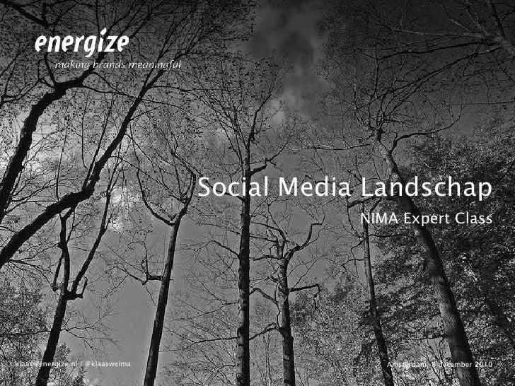 Social Media Landschap<br />NIMA Expert Class<br />Amsterdam, 8 december 2010<br />klaas@energize.nl | @klaasweima<br />