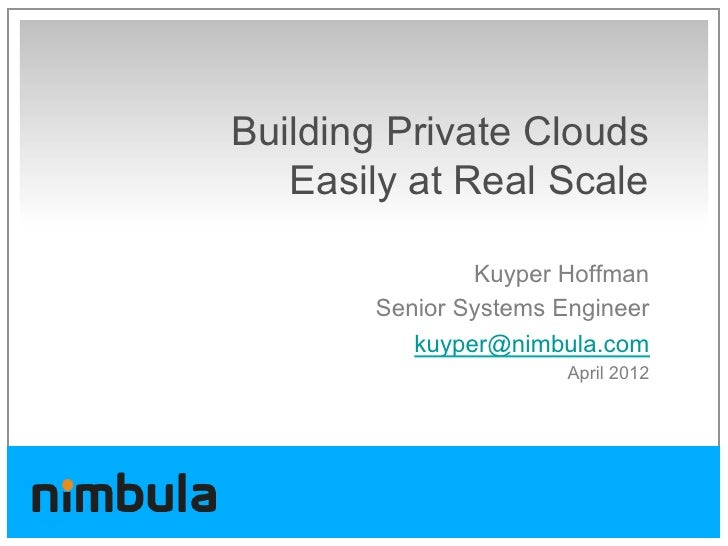 Building Private Clouds   Easily at Real Scale               Kuyper Hoffman       Senior Systems Engineer          kuyper@...
