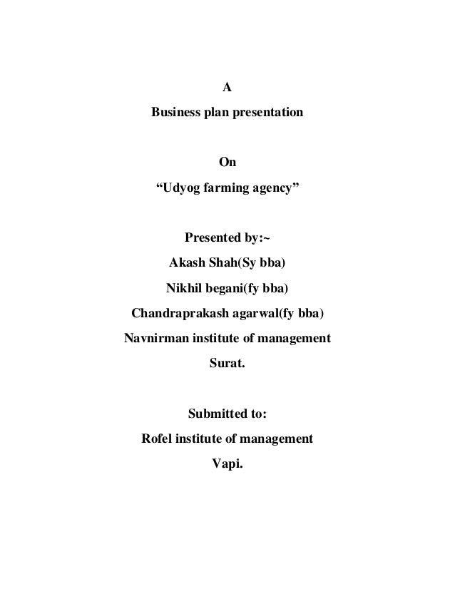 "A    Business plan presentation               On     ""Udyog farming agency""         Presented by:~       Akash Shah(Sy bba..."