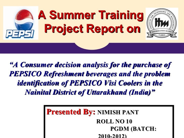 """A Summer Training  Project Report on """" A Consumer decision analysis for the purchase of PEPSICO Refreshment beverages and ..."""