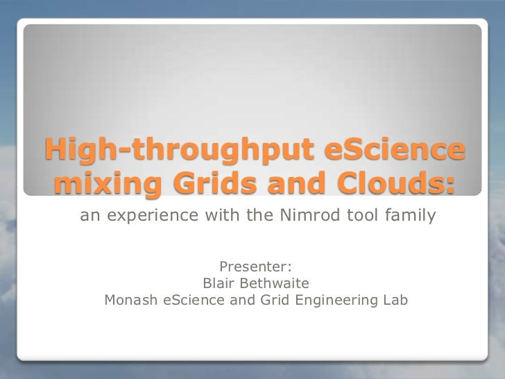 High-throughput eScience mixing Grids and Clouds:<br />an experience with the Nimrod tool family<br />Presenter:<br />Blai...