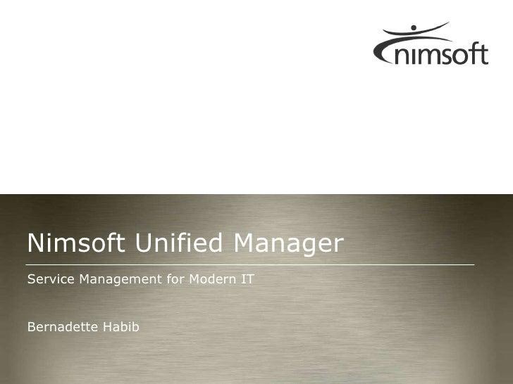 Service Management for Modern IT<br />Bernadette Habib<br />Nimsoft Unified Manager<br />