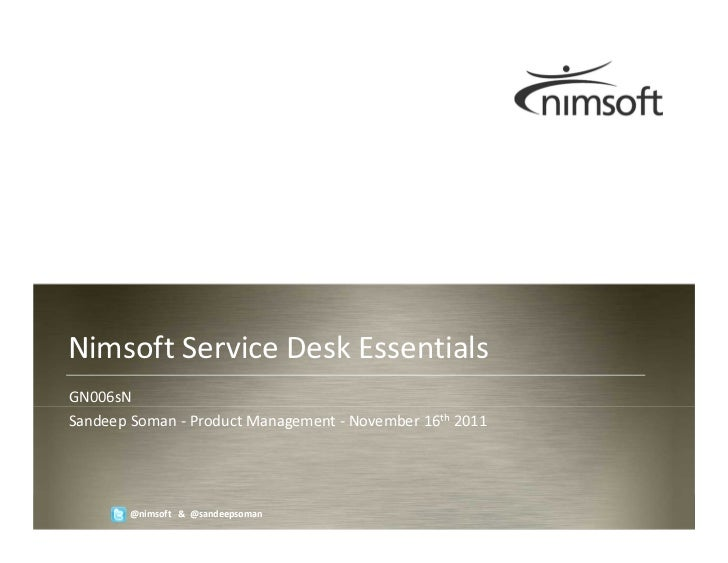 Nimsoft Service Desk EssentialsGN006sNSandeep Soman - Product Management - November 16th 2011        @nimsoft & @sandeepso...