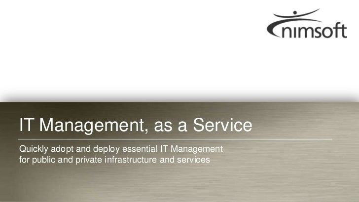 IT Management, as a ServiceQuickly adopt and deploy essential IT Managementfor public and private infrastructure and servi...
