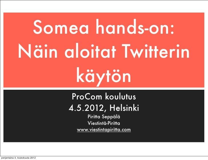 Somea hands-on:             Näin aloitat Twitterin                   käytön                                  ProCom koulut...