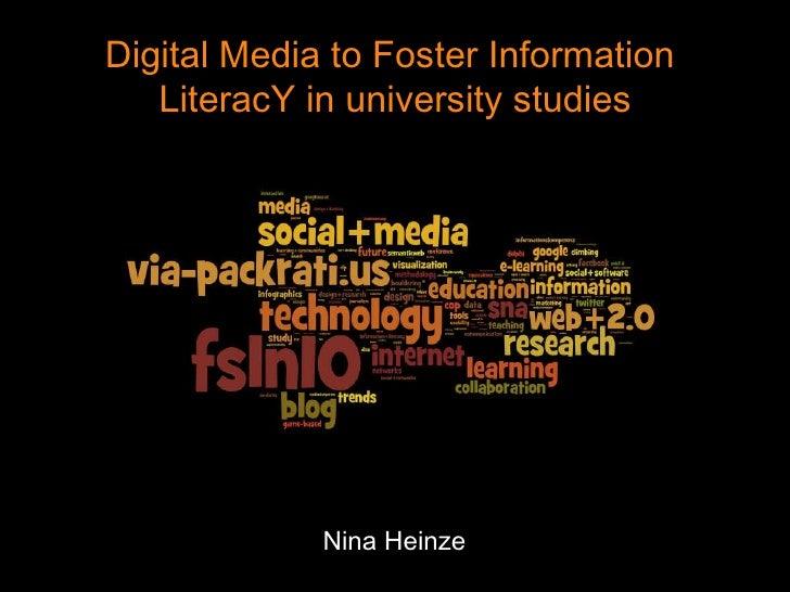 Digital Media to Foster Information  LiteracY in university studies Nina Heinze