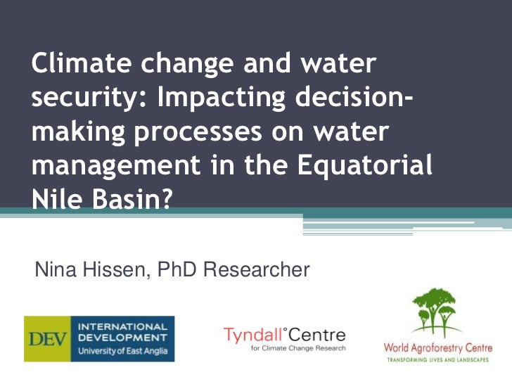 Climate change and watersecurity: Impacting decision-making processes on watermanagement in the EquatorialNile Basin?Nina ...