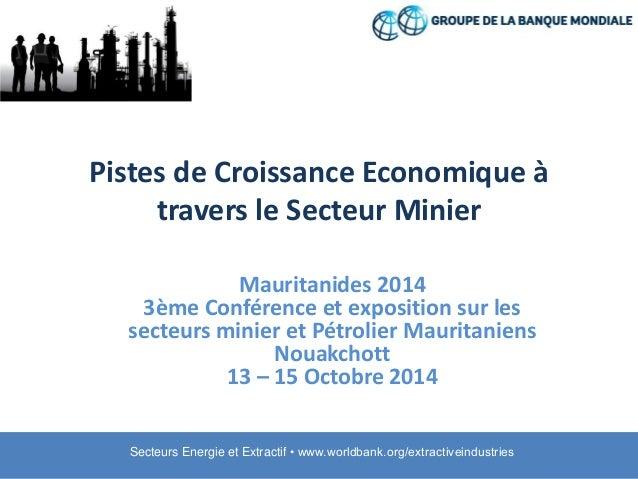 Secteurs Energie et Extractif • www.worldbank.org/extractiveindustries  Pistes de Croissance Economique à travers le Secte...