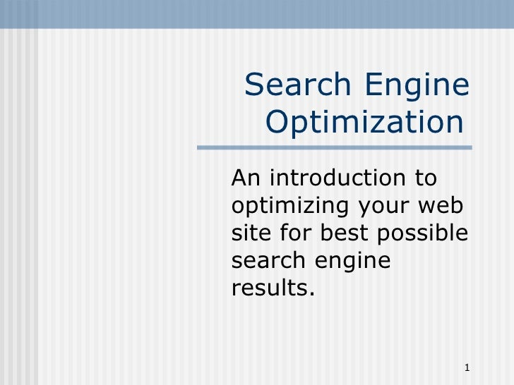 Search Engine  OptimizationAn introduction tooptimizing your website for best possiblesearch engineresults.               ...