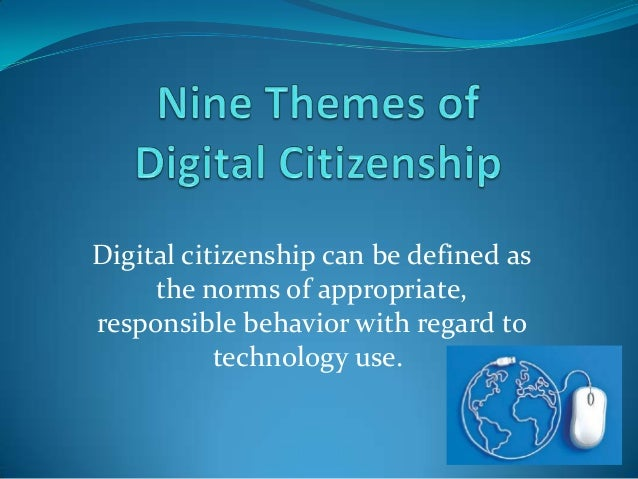 Digital citizenship can be defined as the norms of appropriate, responsible behavior with regard to technology use.