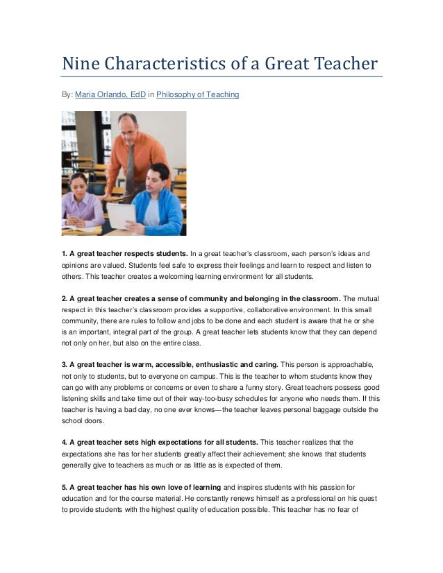 Nine Characteristics of a Great Teacher By: Maria Orlando, EdD in Philosophy of Teaching 1. A great teacher respects stude...