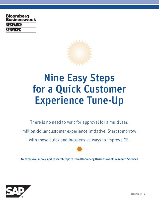 MARCH 20111BLOOMBERG BUSINESSWEEK RESEARCH SERVICES Nine Easy Steps for a Quick Customer Experience Tune-Up There is no ne...