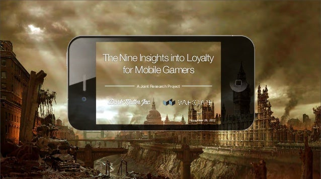 The Nine Insights into Loyalty                              for Mobile Gamers                                   A Joint Re...