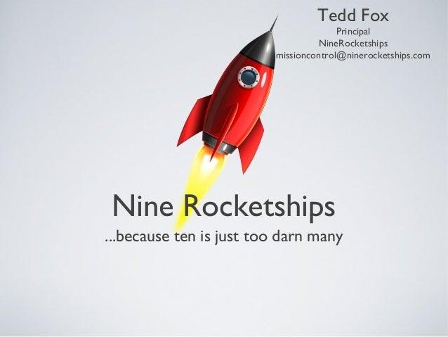 Tedd Fox                                       Principal                                  NineRocketships                 ...