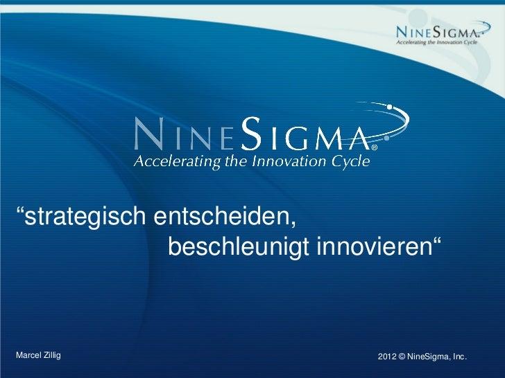 """""""strategisch entscheiden,                beschleunigt innovieren""""  Marcel Zillig                   2012 © NineSigma, Inc.P..."""