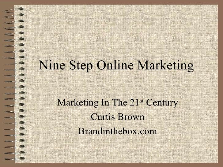 Nine Step Online Marketing Marketing In The 21 st  Century Curtis Brown Brandinthebox.com