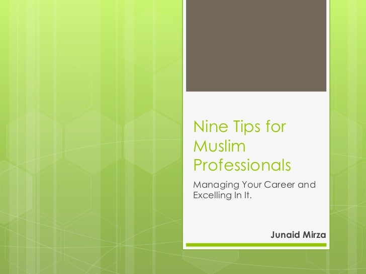 Nine Tips forMuslimProfessionalsManaging Your Career andExcelling In It.               Junaid Mirza