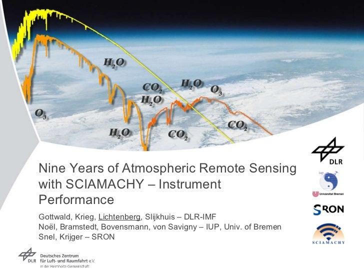 Nine Years of Atmospheric Remote Sensing with SCIAMACHY – Instrument Performance Gottwald, Krieg,  Lichtenberg , Slijkhuis...