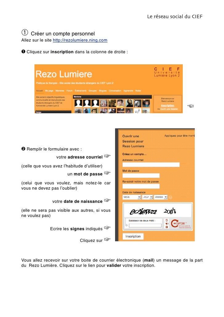 Le réseau social du CIEF➀ Créer un compte personnelAllez sur le site http://rezolumiere.ning.com➊ Cliquez sur inscription ...