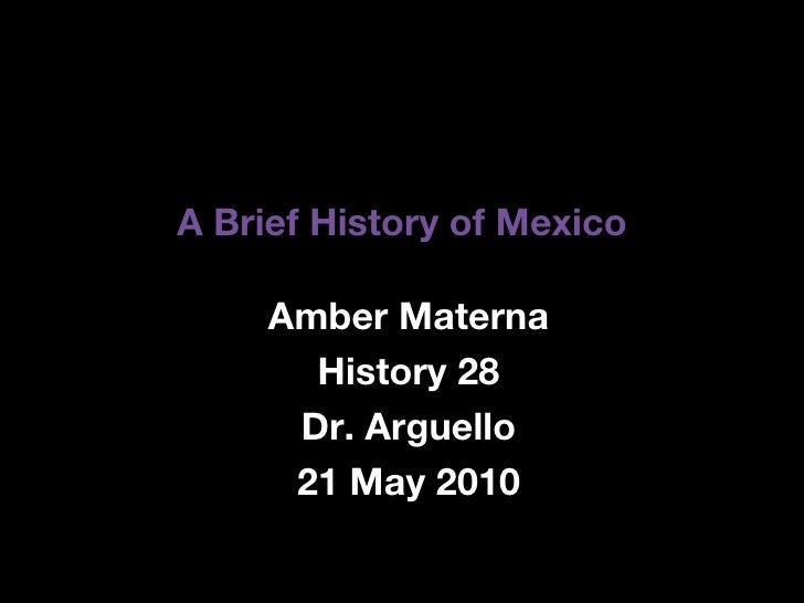 A Brief History of Mexico Amber Materna History 28 Dr. Arguello 21 May 2010