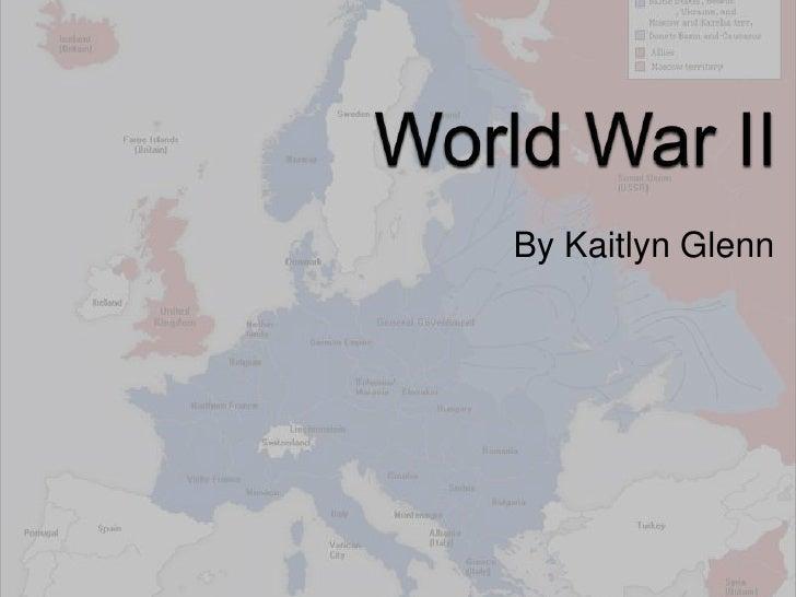 World War II<br />By Kaitlyn Glenn<br />