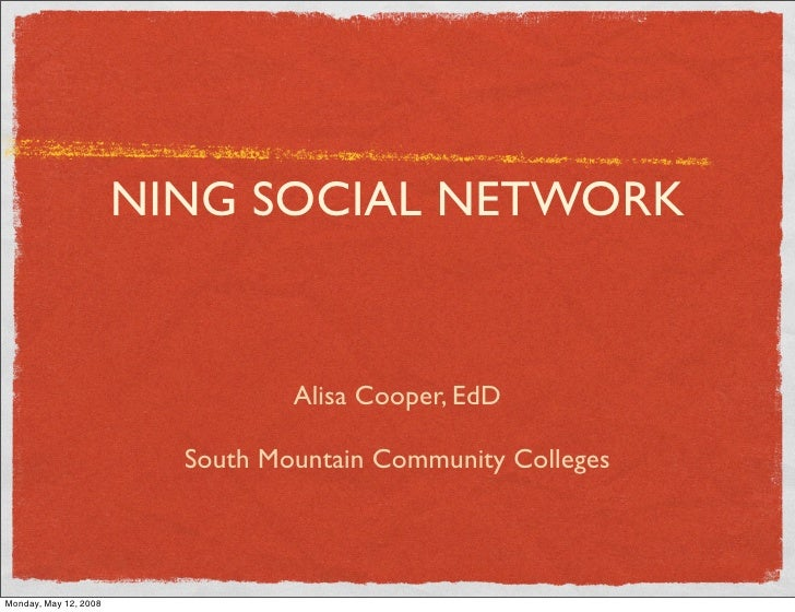 NING SOCIAL NETWORK                                    Alisa Cooper, EdD                           South Mountain Communit...