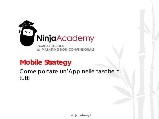 Mobile StrategyCome portare un'App nelle tasche ditutti                 ninjacademy.it