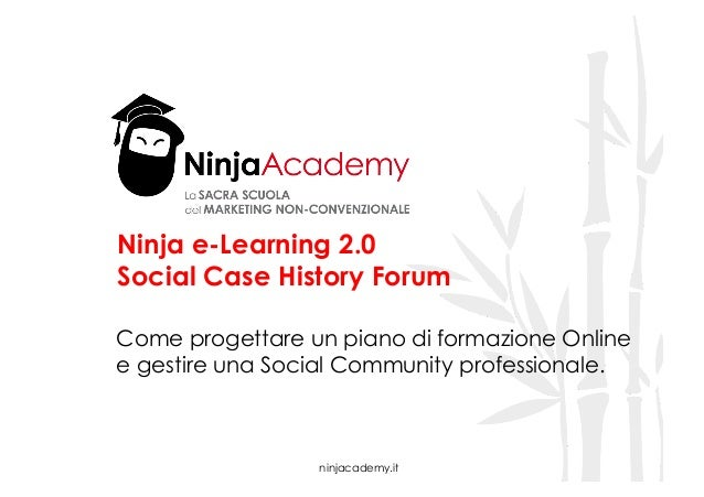 ninjacademy.it Ninja e-Learning 2.0 Social Case History Forum Come progettare un piano di formazione Online e gestire una ...